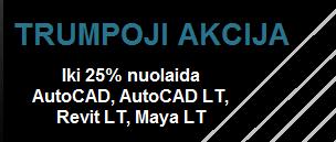 Karštas pasiūlymas: iki 25 % nuolaida vieningam AutoCAD, AutoCAD LT, Revit LT bei Maya LT